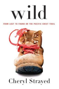 Wild: From Lost to Found on the Pacific Crest Trail - Cheryl Strayed (a woman's solo journey on the PCT)