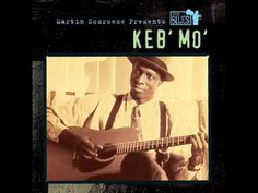Keb' Mo' / Crapped Out Again  --- If I'm down  this is the song I want to listen to - love it!!