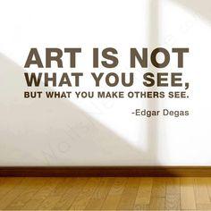 ~ Edgar Degas