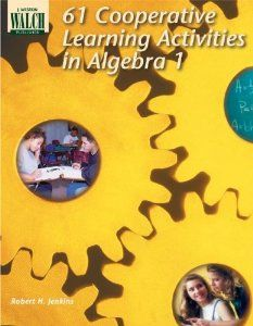 61 Cooperative Learning Activities for Algebra I: Robert H. Jenkins: 9780825128660