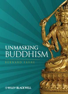 Unmasking Buddhism *** Click image for more details.