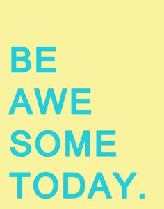 Be awesome today https://society6.com/product/be-awesome-zpv_print?curator=themotivatedtype