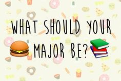 What Should Your College Major Be Based On Your Food Choices? I got Psychology! And I actually wanted to study Psych!!