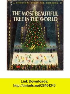 The Most Beautiful Tree in the World (A Christmas Story for Children) Leonard Weisgard ,   ,  , ASIN: B0007FCNSA , tutorials , pdf , ebook , torrent , downloads , rapidshare , filesonic , hotfile , megaupload , fileserve