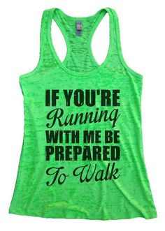 """Womens Tank Top """"If You're Running With Me Be Prepared To Walk"""" 1081 Womens Funny Burnout Style Workout Tank Top, Yoga Tank Top, Funny If You're Running With Me Be Prepared To Walk Top"""