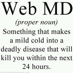 Yep....I have had an infectious disease many a time on Web MD!