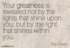 Let us rise and shine with the light within us. We have the power. Look inside and feel. Cherish and grow!