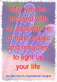 May you be blessed with an abundance of love, magic and miracles to light up your life 🌈