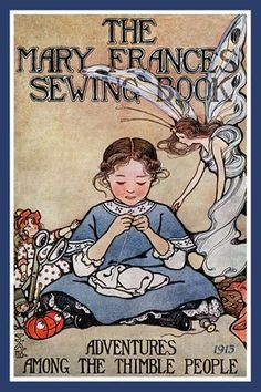 "<3  The cover of the Mary Frances Sewing Book, ""Adventures Among the Thimble People,"" published in 1913. This book is illustrated by Jane A. Boyer."