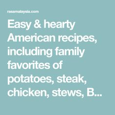 Easy & hearty American recipes, including family favorites of potatoes, steak, chicken, stews, BBQ, sweet desserts, baking & more.