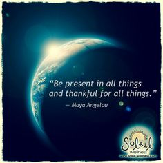 Be #present in all things and #thankful for all things. #quote www.soleil-wellness.com