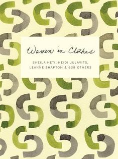 Women in Clothes | IndieBound Such a fascinating book!  I'm obsessed with it.  Every time you open it up there's a new story to make you laugh, make you cry, inspire you or break your heart.  It's phenomenal.