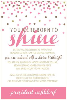 ~You Were Born To Shine...President Dieter F. Uchtdorf~