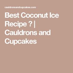 Best Coconut Ice Recipe ♥ | Cauldrons and Cupcakes