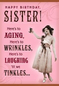 Sister Birthday Quotes Funny, Happy Birthday Wishes For A Friend, Happy Birthday Best Friend, Birthday Card Sayings, Funny Birthday Cards, Card Birthday, Happy Birthday Little Sister, Happy Birthday Funny Humorous, Birthday Greetings For Sister