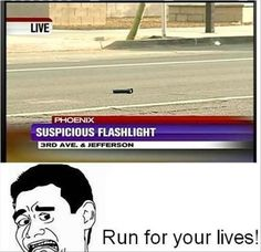 Hey... someone was making bombs out of flashlights and anyone who picked it up and turned it on got hurt....