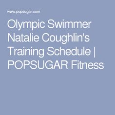Olympic Swimmer Natalie Coughlin's Training Schedule | POPSUGAR Fitness