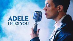 Leroy Sanchez, Dance Videos, I Miss You, I Missed, Music Is Life, Adele, Cover, Youtube, I Miss U