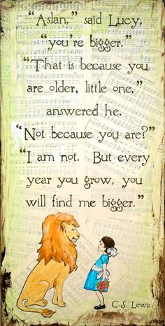 I love how C.S. Lewis is able to show God through the Chronicles of Narnia.