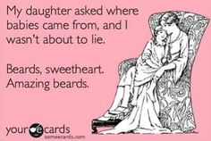 beards. amazing beards hahahahahahahahaaaaaaaaaahahahaha omg this is what I will say when Andrew and I have our next baby!!