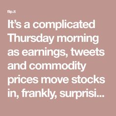 It's a complicated Thursday morning as earnings, tweets and commodity prices move stocks in, frankly, surprising directions.Take earnings. Retailer L Brands (ticker: LB), along with travel booking … Commodity Prices, Thursday Morning, Trump Tweets, Daily News, Things To Know, Travel, Viajes, Destinations, Traveling