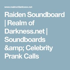 Raiden Soundboard | Realm of Darkness.net | Soundboards & Celebrity Prank Calls