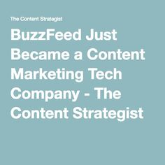 BuzzFeed Just Became a Content Marketing Tech Company - The Content Strategist