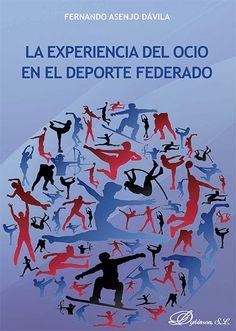 La experiencia del ocio en el deporte federado / Fernando Asenjo Dávila. - 2015