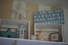 """ART """"If you're not barefoot, than you're overdressed Crates add a shelf level - beachy décor, beachbaby"""