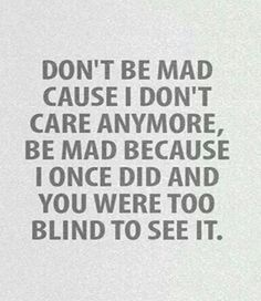 And dont be mad at me for doing what you have told me to do. As hard as it is, im trying to honor your request.