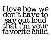 """I think I might change this to """"I love how we don't have to say out loud that you're my favorite child!"""" and make it into birthday cards for each of my kids next year! Funny Mothers Day, Mothers Day Quotes, Happy Fathers Day, Happy Mothers, Daddy Quotes, Daughter Quotes, Cute Quotes, Great Quotes, Quotes To Live By"""