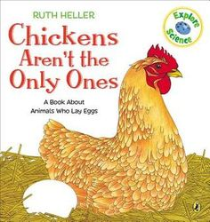 Chickens Aren't the Only Ones ~ Ruth Heller's prose and pictures are the perfect means for discovering the variety of oviparous animals and their unique ways of laying eggs.