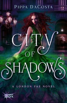 City of Shadows (London Fae #2) by Pippa DaCosta - May 2016 by Bloomsbury Spark