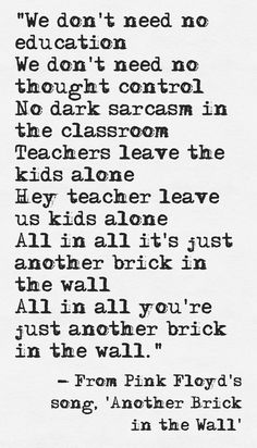 Lyrics from Pink Floyd's song, 'Another Brick in the Wall'