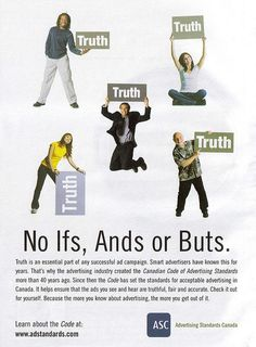 """Advertisements are the Truth! --  """"the ads you see and hear are truthful, fair and accurate"""" --  and there are no """"No Ifs, Ands or Buts"""" about it!    (Or is truth just """"an essential part"""" of advertising? -- as other text on there suggests.  Fun photos, funny picture and funniest video. Also fun situation told by the photo."""