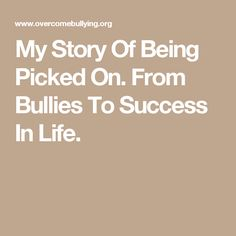 My Story Of Being Picked On. From Bullies To Success In Life.