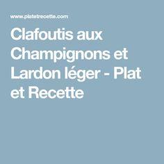Clafoutis aux Champignons et Lardon léger - Plat et Recette