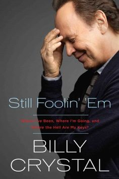 Still foolin' 'em : where I've been, where I'm going, and where the hell are my keys? by Billy Crystal.  Click the cover image to check out or request the biographies and memoirs kindle.