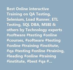Best Online interactive Training on QA Testing, Selenium, Load Runner, ETL Testing, SQL DBA, MSBI & others by Technology experts #software #testing #online #courses, #software #testing #online #training #institute, #qa #testing #online #training, #leading #online #training #institute, #best #qa #online #training, #selenium #online #training, #qtp #online #training, #istqb #training, #etl #testing #online #training, #informatica #online #training, #webdriver #online #training, #load #runner…