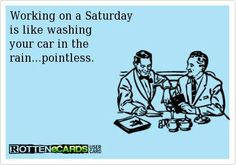 Work on Saturday.... Pointless