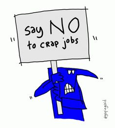 saynotocrapjobs.gif via @gapingvoid