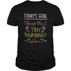 Awesome Tee Todays Goal Keep the Tiny Humans Alive Mothers Day Shirts & Tees