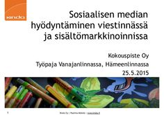 Sosiaalisen median hyödyntäminen viestinnässä ja sisältömarkkinoinnissa Kokouspiste Oy:n työpaja Vanajanlinnassa, Hämeenlinnassa 25.5.2015