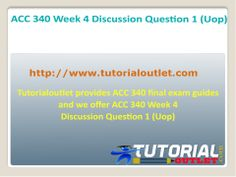 Tutorialoutlet provides ACC 340 final exam guides and we offer ACC 340 Week 4 Discussion Question 1 (Uop)