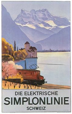 Poster from 1928 advertising the Simplon railway link through Switzerland. Depicted is the Château de Chillon near Montreux. Emile Cardinaux (1877-1936). Wikimedia.