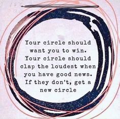 Image may contain: text that says 'Your circle should want you to win. Your circle should clap the loudest when you have good news. If they don't, get a new circle' via Small Quotes, Quotes To Live By, Small Circle Quotes, Family Quotes, Be Yourself Quotes, Surround Yourself Quotes, Beautiful Words, Good News, Wise Words