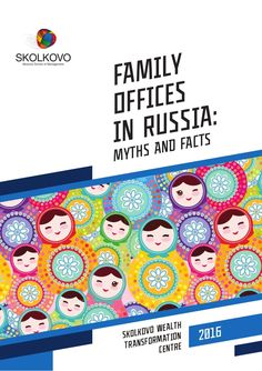 SKOLKOVO WEALTH TRANSFORMATION CENTRE FAMILY OFFICES IN RUSSIA: MYTHS AND FACTS