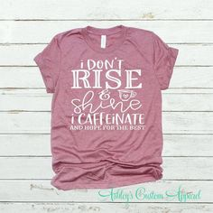 Funny Shirts For Women I Dont Rise And Shine Shirt I Caffeinate And Hope For The Best Funny Mom Shirts Shirts With Sayings Sarcastic Shirts - Funny Shirt Sayings - Ideas of Funny Shirt Sayings - Funny Shirts Women, Funny Shirt Sayings, T Shirts With Sayings, Funny Tshirts, T Shirts For Women, T Shirt Quotes, Mom Sayings, Funny Quotes, Funny Tanks