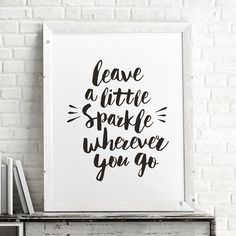 Leave a Little Sparkle Wherever You Go Typography Poster… Typography Quotes, Typography Prints, Typography Poster, Hand Lettering, Inspirational Posters, Motivational Posters, Motivational Monday, Wherever You Go, Slogan Design