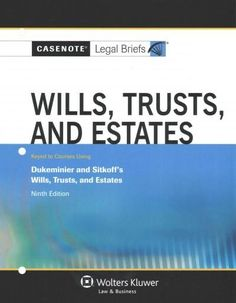 Wills, Trusts, and Estates: Keyed to Courses Using Dukeminier and Sitkoff, Wills, Trusts and Estates
